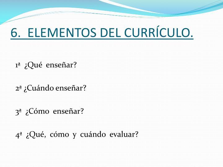 6.  ELEMENTOS DEL CURRÍCULO.