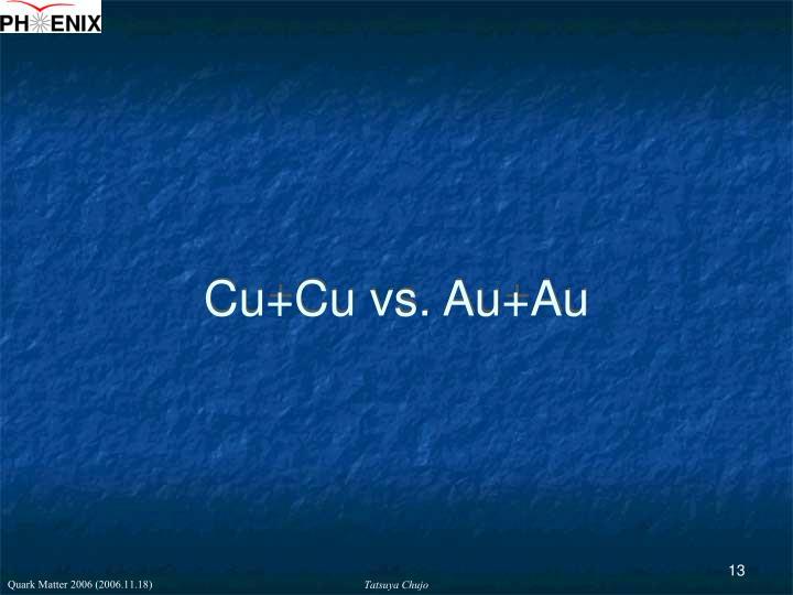 Cu+Cu vs. Au+Au