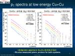 p t spectra at low energy cu cu