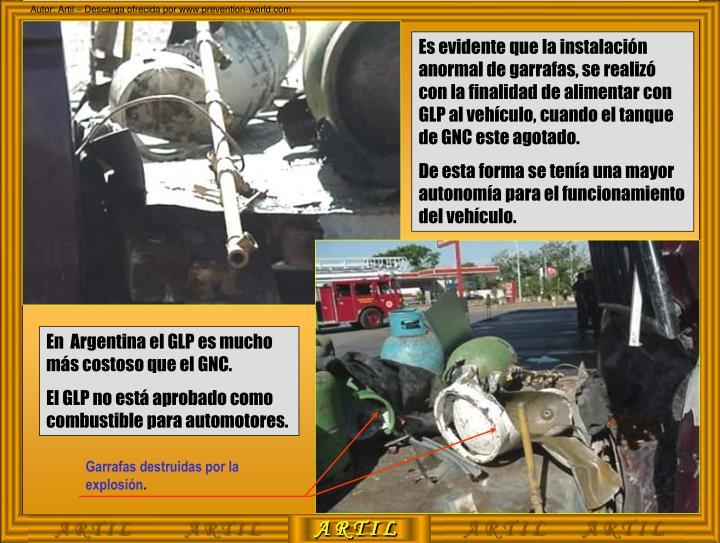 Es evidente que la instalación anormal de garrafas, se realizó con la finalidad de alimentar con GLP al vehículo, cuando el tanque de GNC este agotado.