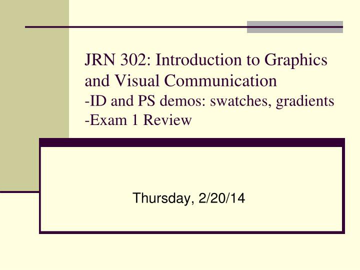 JRN 302: Introduction to Graphics and Visual Communication