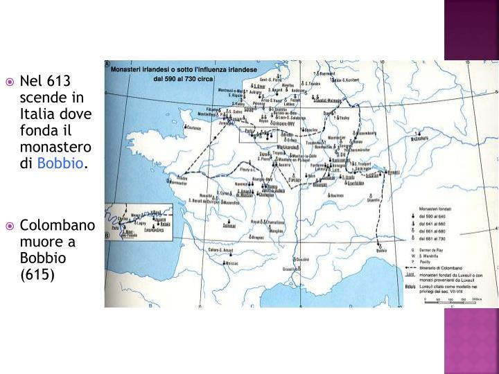 Nel 613 scende in Italia dove fonda il monastero di