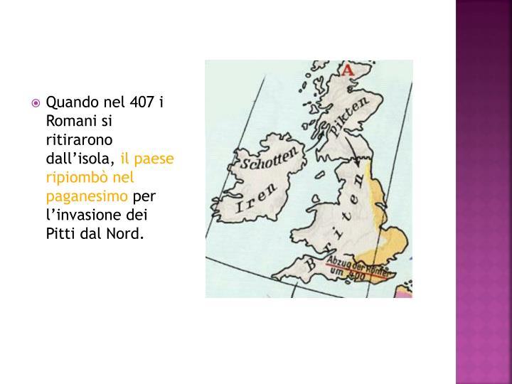 Quando nel 407 i Romani si ritirarono dall'isola,