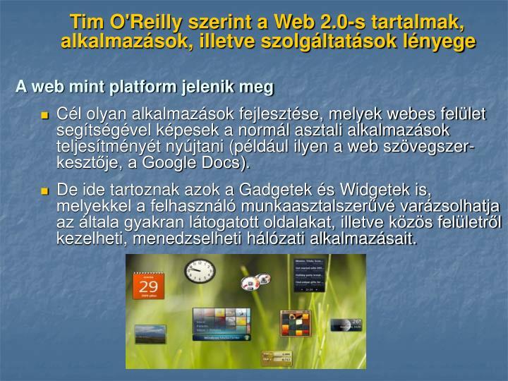 Tim O'Reilly szerint a Web 2.0-s tartalmak, alkalmazások, illetve szolgáltatások lényege