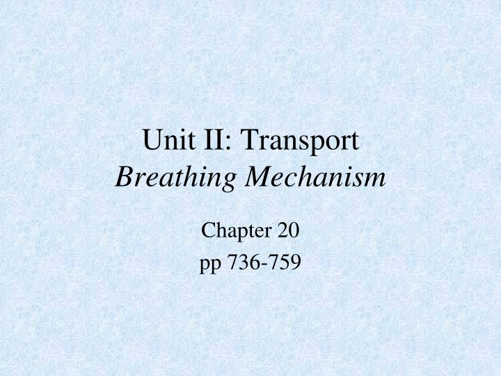 Unit ii transport breathing mechanism