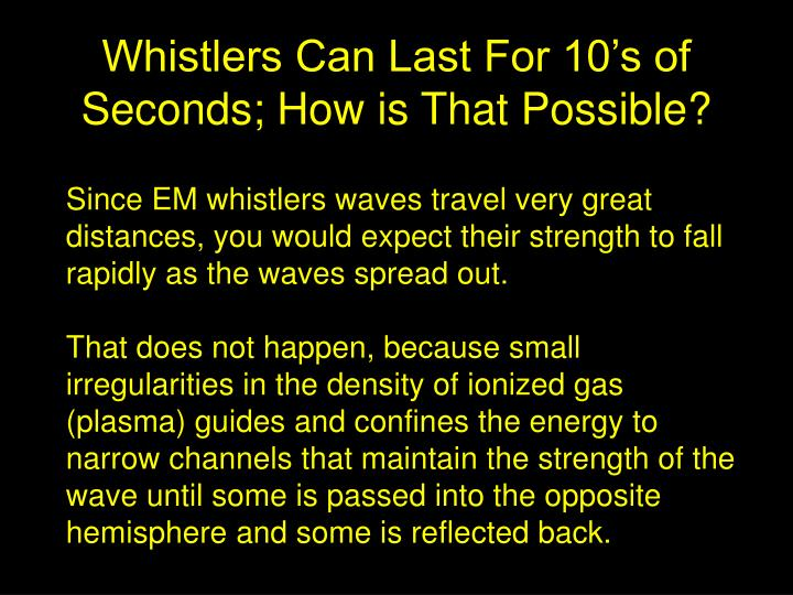 Whistlers Can Last For 10's of Seconds; How is That Possible?