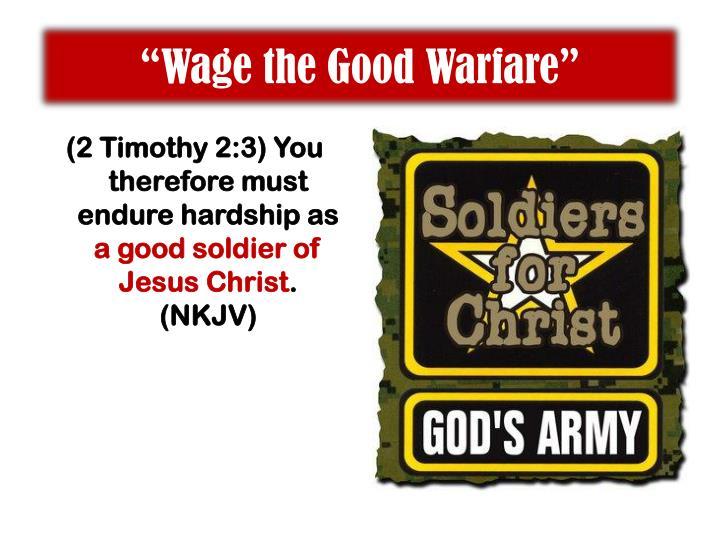 """""""Wage the Good Warfare"""""""