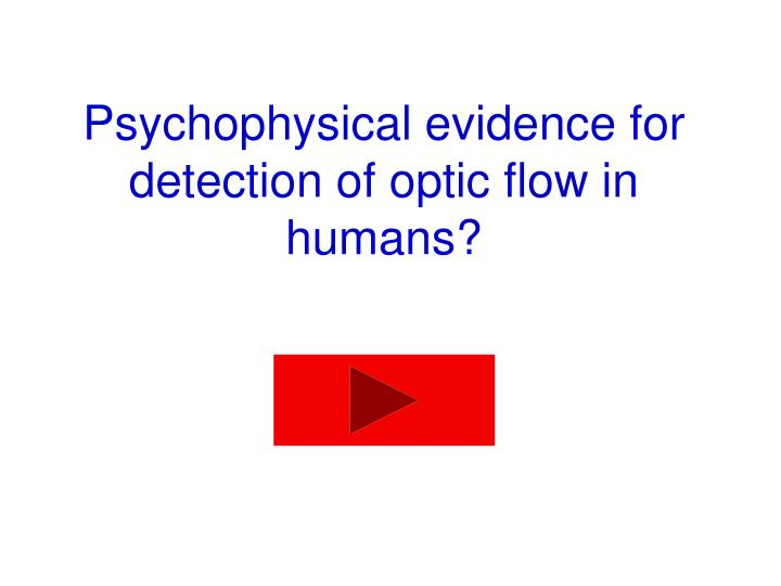 Psychophysical evidence for detection of optic flow in humans?