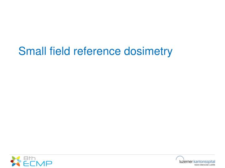 Small field reference dosimetry