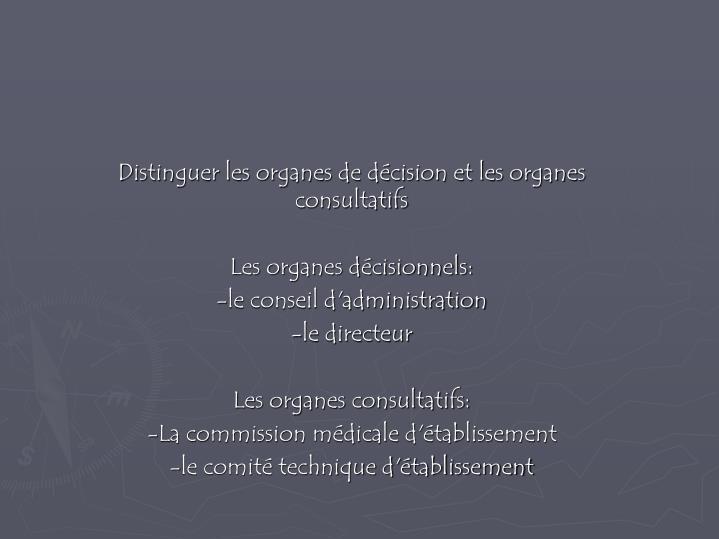 Distinguer les organes de décision et les organes consultatifs