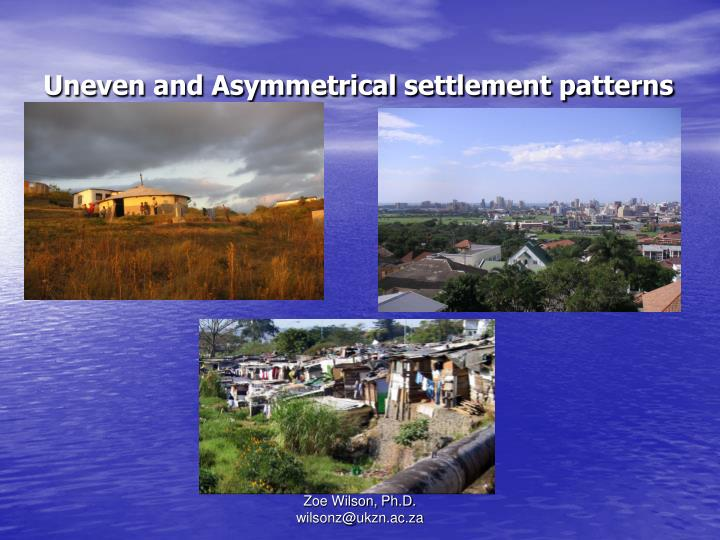 Uneven and Asymmetrical settlement patterns