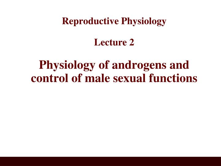 Reproductive physiology lecture 2 physiology of androgens and control of male sexual functions