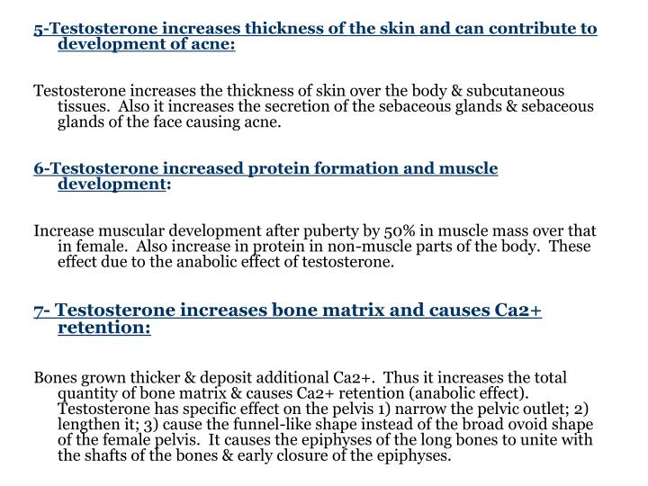 5-Testosterone increases thickness of the skin and can contribute to development of acne: