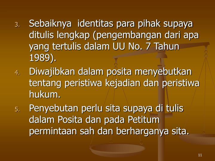 Sebaiknya  identitas para pihak supaya ditulis lengkap (pengembangan dari apa yang tertulis dalam UU No. 7 Tahun 1989).