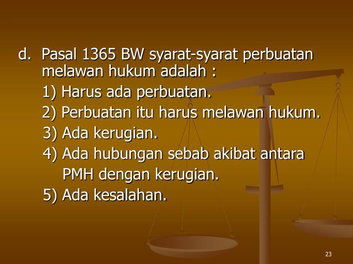 d.  Pasal 1365 BW syarat-syarat perbuatan melawan hukum adalah :
