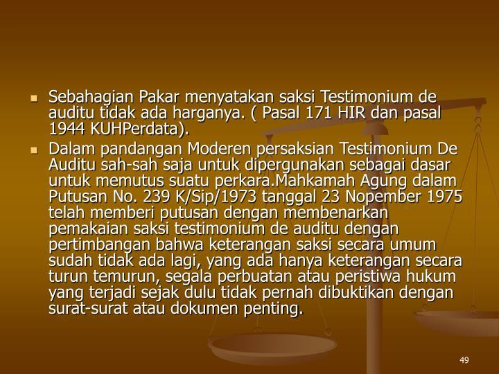 Sebahagian Pakar menyatakan saksi Testimonium de auditu tidak ada harganya. ( Pasal 171 HIR dan pasal 1944 KUHPerdata).