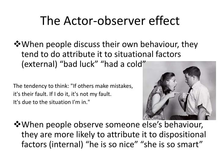 The Actor-observer effect