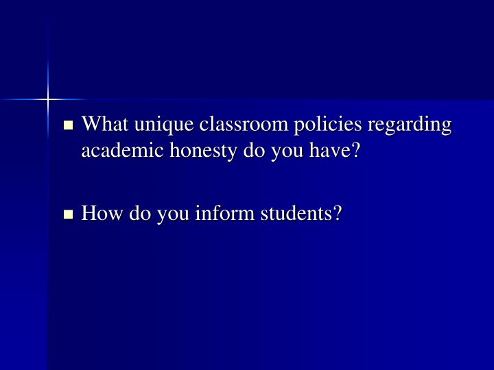 What unique classroom policies regarding academic honesty do you have?
