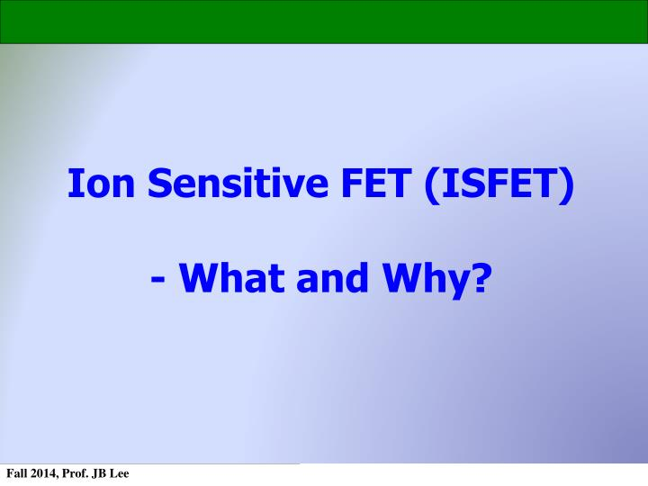 Ion Sensitive FET (ISFET)