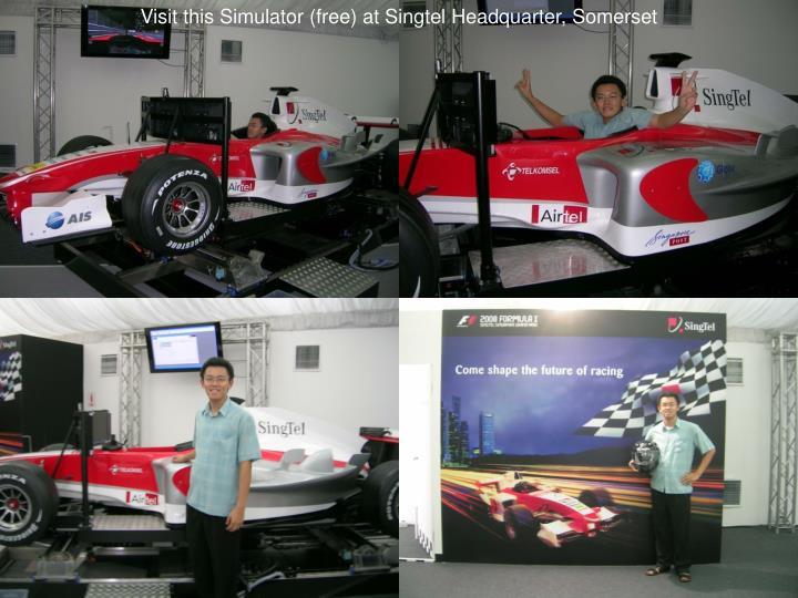 Visit this Simulator (free) at Singtel Headquarter, Somerset