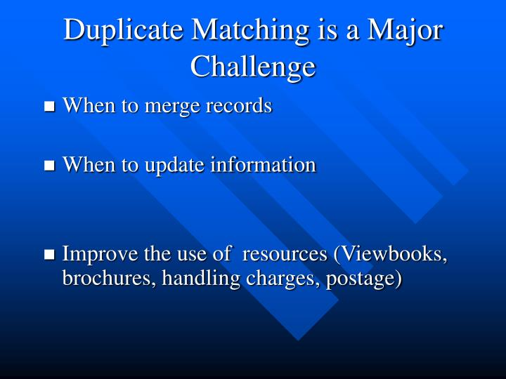 Duplicate Matching is a Major Challenge