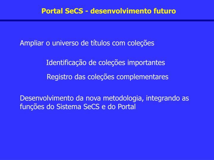 Portal SeCS - desenvolvimento futuro