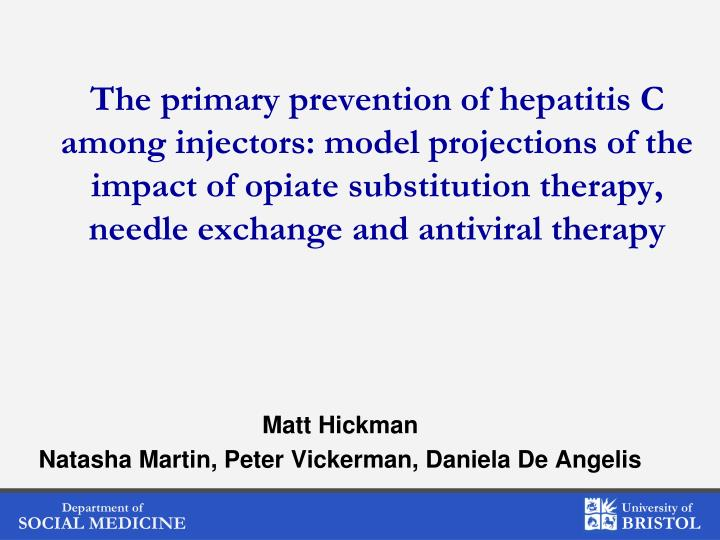 The primary prevention of hepatitis C among injectors: model projections of the impact of opiate substitution therapy, needle exchange and antiviral therapy