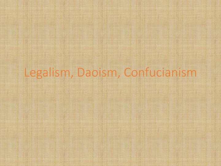 Legalism, Daoism, Confucianism
