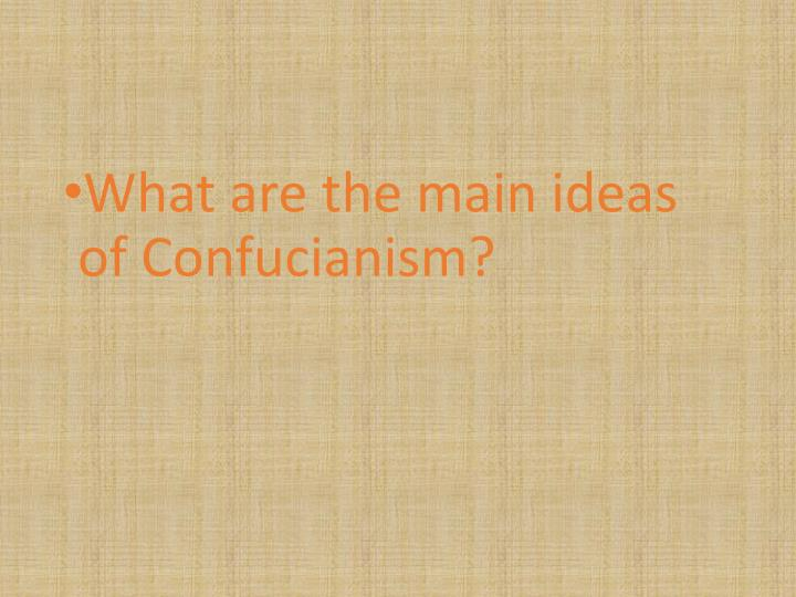 What are the main ideas of Confucianism?