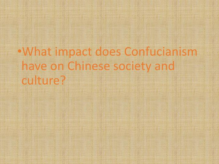 What impact does Confucianism have on Chinese society and culture?
