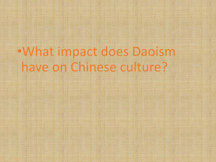 What impact does Daoism have on Chinese culture?
