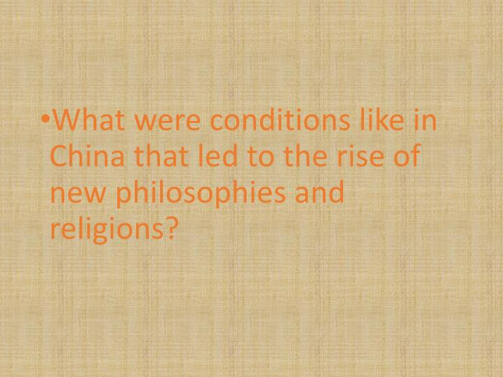What were conditions like in China that led to the rise of new philosophies and religions?