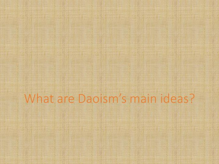 What are Daoism's main ideas?