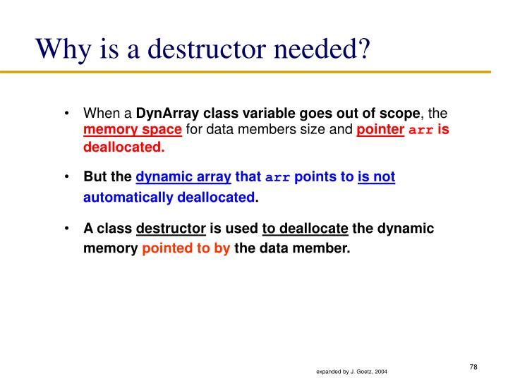 Why is a destructor needed?