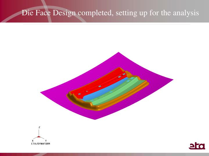 Die Face Design completed, setting up for the analysis