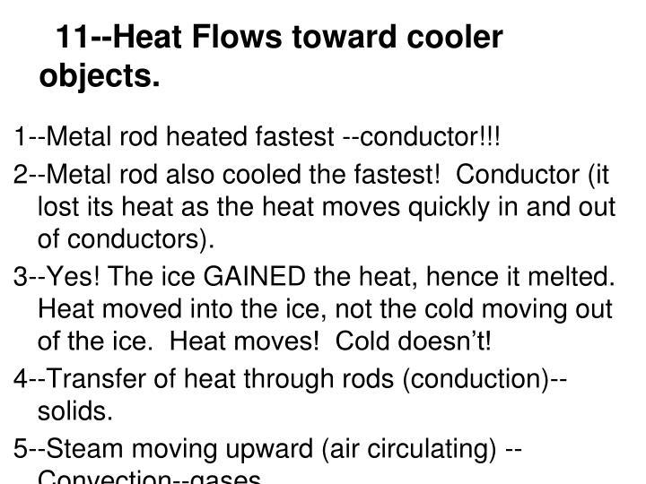 11--Heat Flows toward cooler objects.