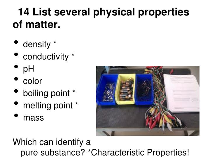 14 List several physical properties of matter.