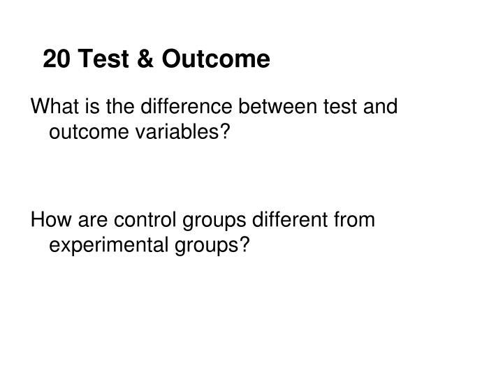 20 Test & Outcome
