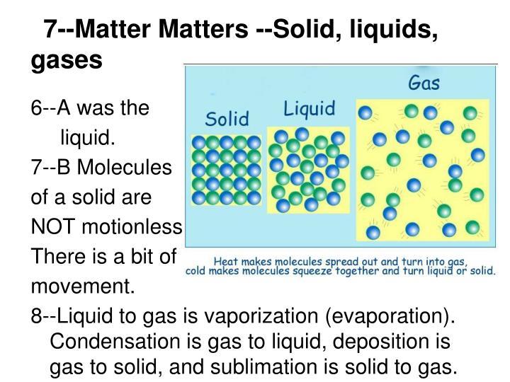 7--Matter Matters --Solid, liquids, gases
