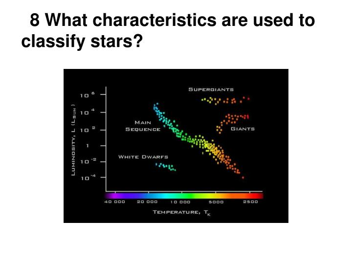 8 What characteristics are used to classify stars?