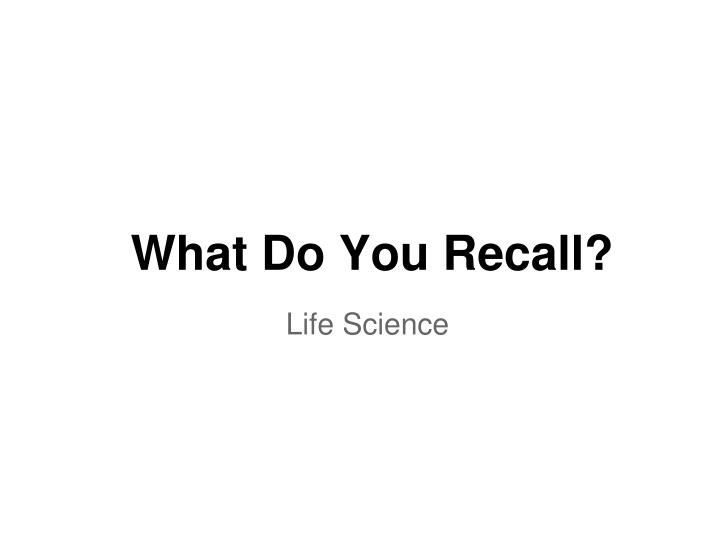 What Do You Recall?