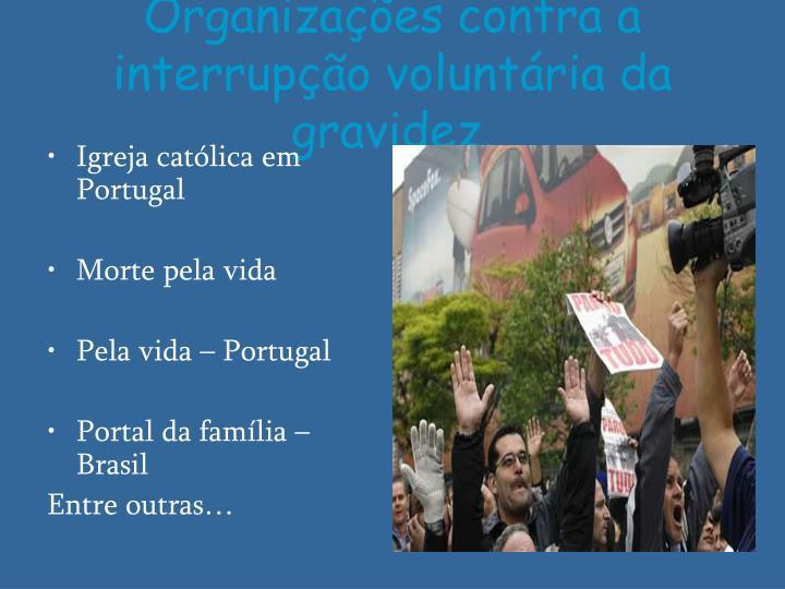Organizações contra a interrupção voluntária da gravidez.