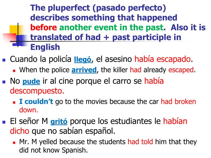 The pluperfect (pasado perfecto) describes something that happened