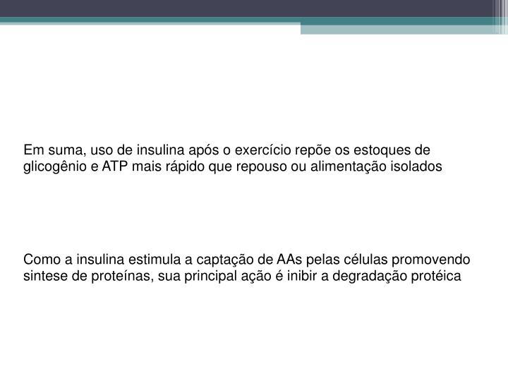 Em suma, uso de insulina aps o exerccio repe os estoques de glicognio e ATP mais rpido que repouso ou alimentao isolados