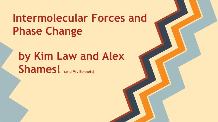 Intermolecular forces and phase change