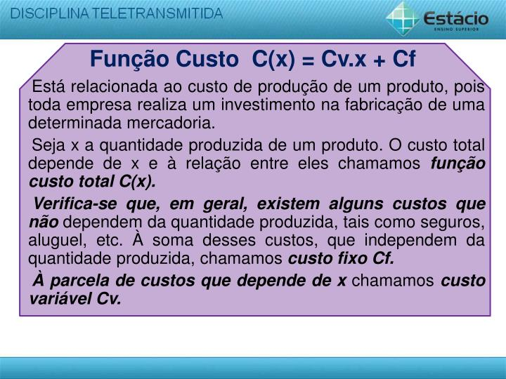 Função Custo  C(x) = Cv.x + Cf