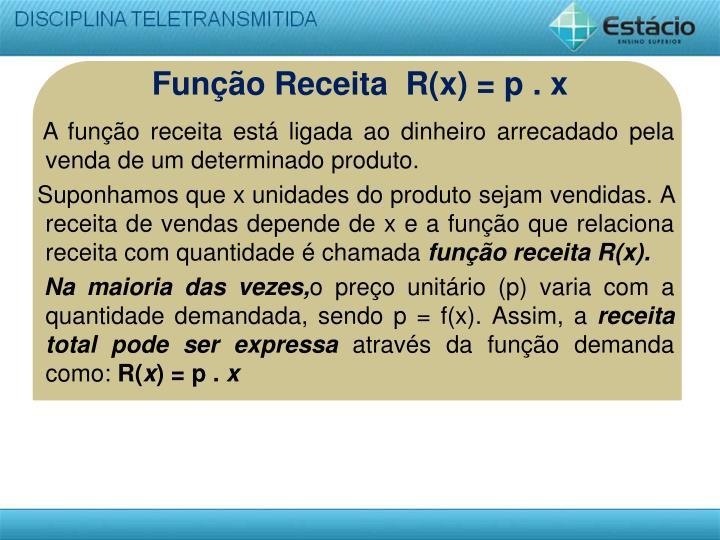 Função Receita  R(x) = p . x