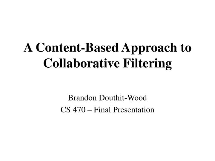 A content based approach to collaborative filtering