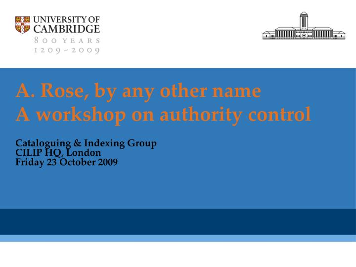 A rose by any other name a workshop on authority control