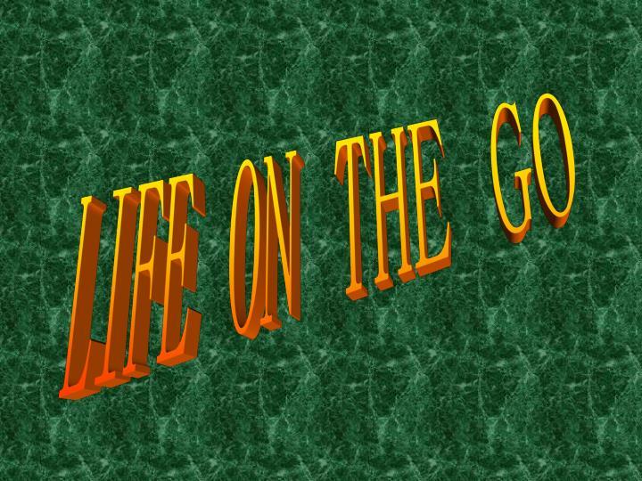 LIFE ON THE GO